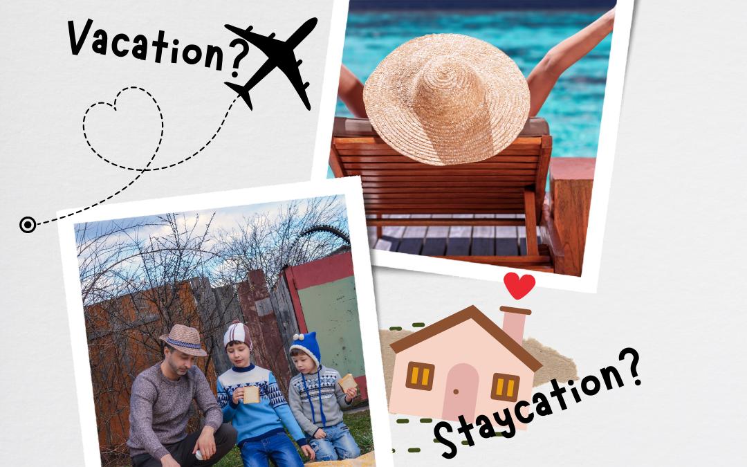 Vacation vs. Staycation